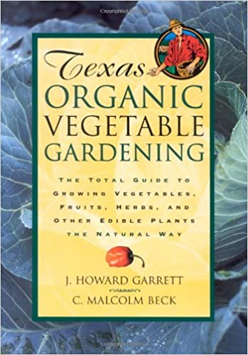 Texas Gardening the Natural Way The Complete Handbook
