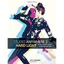 Studio Anywhere 2: Hard Light: A Photographer's Guide to Shaping Hard Light