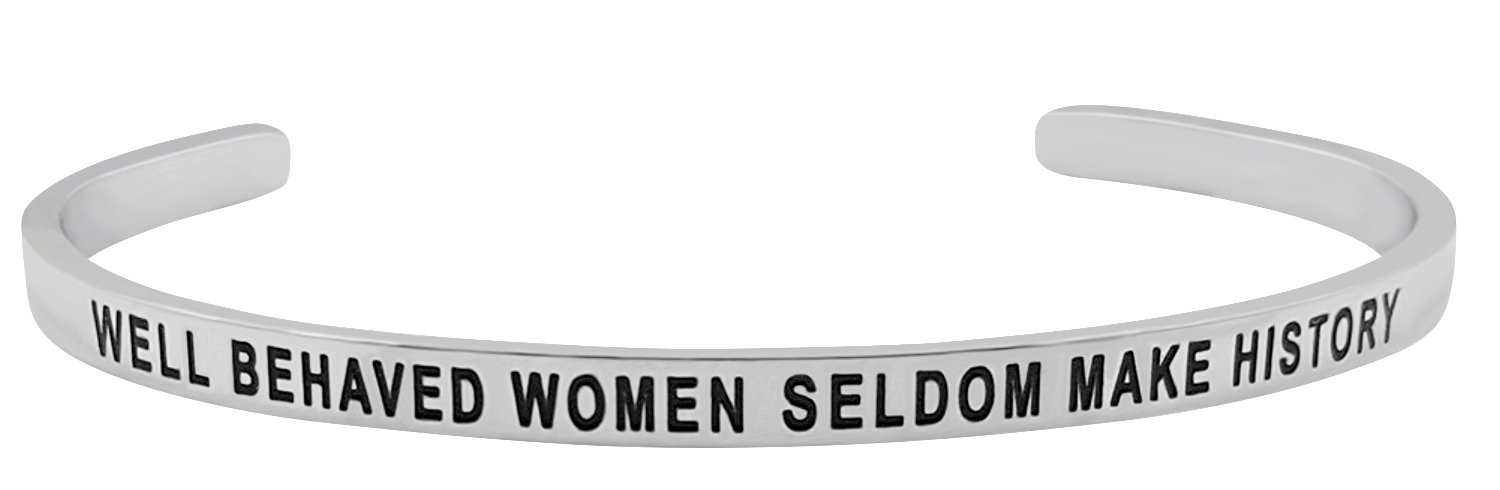 'Well Behaved Women Seldom Make History' Positive Sayings Message Mantra Inspirational Quote Cuff Bracelet for Women and Teen Girls Jewelry Gifts (Silver Tone)