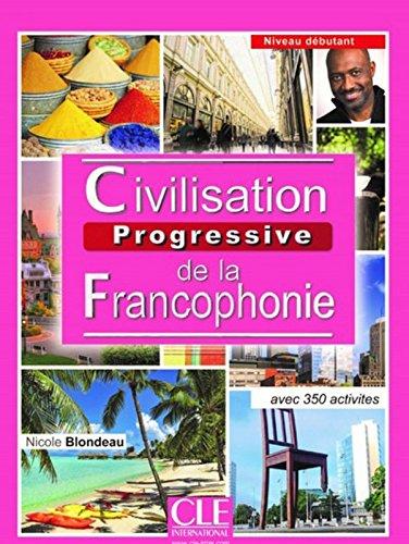 Civilisation Progressive De La Francophonie: Livre Debutant - Nouvelle Couvert (French Edition)