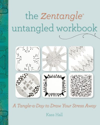 The Zentangle Untangled Workbook: A TangleaDay to Draw Your Stress Away