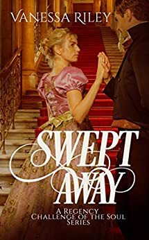 Swept Away (Regency Romance: Challenge of the Soul Book 0) by [Riley, Vanessa]