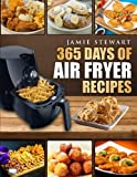 365 Days of Air Fryer Recipes: Quick and Easy Recipes to Fry, Bake and Grill with Your Air Fryer (Paleo, Vegan, Instant Meal, Pot, Clean Eating, Cookbook)