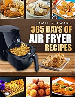 365 Days of Air Fryer Recipes: Quick and Easy Recipes to Fry, Bake and