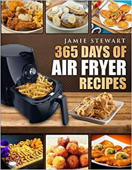 365 Days of Air Fryer Recipes: Quick and Easy Recipes to