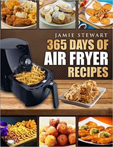 365 Days Of Air Fryer Recipes Quick And Easy Recipes To Fry Bake And Grill With Your Air Fryer Paleo Vegan Instant Meal Pot Clean Eating