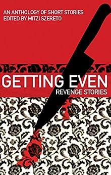 Getting Even: Revenge Stories (English Edition) de [Szereto, Mitzi]
