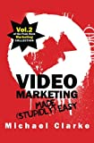 Video Marketing Made (Stupidly) Easy: Vol.2 of the Punk Rock Marketing Collection
