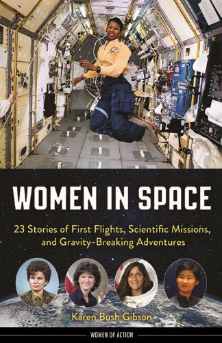 Women in Space: 23 Stories of First Flights, Scientific Missions, and Gravity-Breaking Adventures (Women of Action) by [Gibson, Karen Bush]