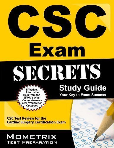 CSC Exam Secrets Study Guide: CSC Test Review for the Cardiac Surgery Certification Exam (Mometrix Secrets Study Guides) by CSC Exam Secrets Test Prep Team Published by Mometrix Media LLC (2013) Paperback