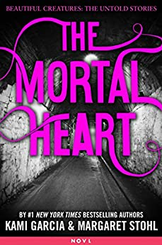 The Mortal Heart (Beautiful Creatures: The Untold Stories) by [Garcia, Kami, Stohl, Margaret]