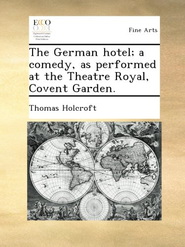 The German hotel; a comedy, as performed at the Theatre Royal, Covent Garden. ebook