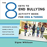 The 8 Keys to End Bullying Activity Book for Kids & Tweens: Worksheets, Quizzes, Games, & Skills for Putting the Keys Into Action