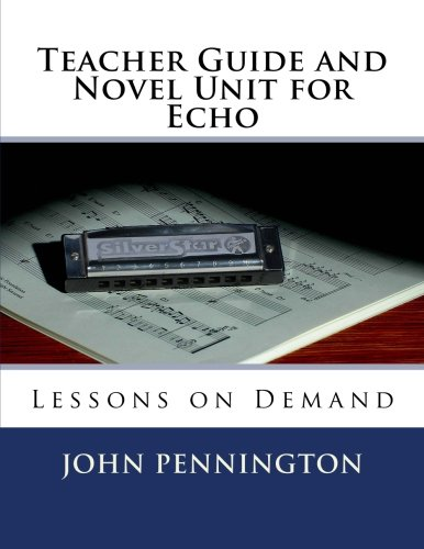 Teacher Guide and Novel Unit for Echo: Lessons on Demand