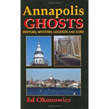 Annapolis GHOSTS: History, Mystery, Legends and Lore