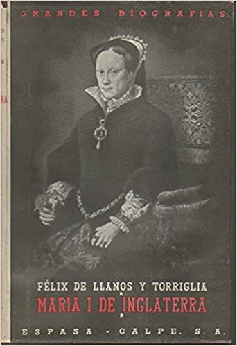 María I de Inglaterra, ¿la sanguinaria?, Reina de España: Amazon.es: Llanos y Torriglia, Félix de, Espasa & Calpe: Libros