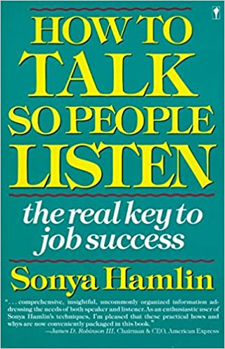 How to Talk So People Listen: The Real Key to Job Success: Sonya