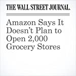 Amazon Says It Doesn't Plan to Open 2,000 Grocery Stores | Laura Stevens