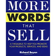 By Richard Bayan - More Words That Sell: A Thesaurus to Help You Promote Your Products, Services and Ideas