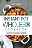 Book cover from Instant Pot Whole 30 Cookbook: 2018 Ultimate Whole 30 Instant Pot Cookbook with Easy & Delicious Instant Pot Cooker Recipes by Stuff Whole