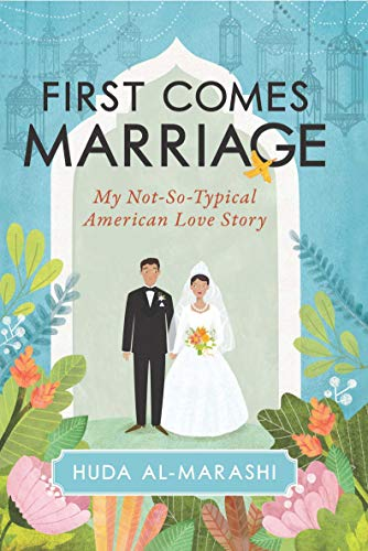 First Comes Marriage: My Not-So-Typical American Love Story by [Al-Marashi, Huda]