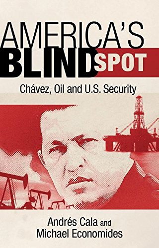 Americas Blind Spot: Chavez, Oil, and U.S. Security: Amazon ...