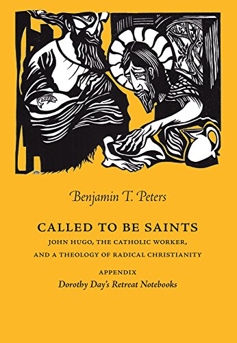 Called to be Saints. John Hugo, The Catholic Worker, and a Theology of Radical Christianity (Marquette Studies in Theolo