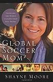 Global Soccer Mom, Shayne Moore, 0310325587