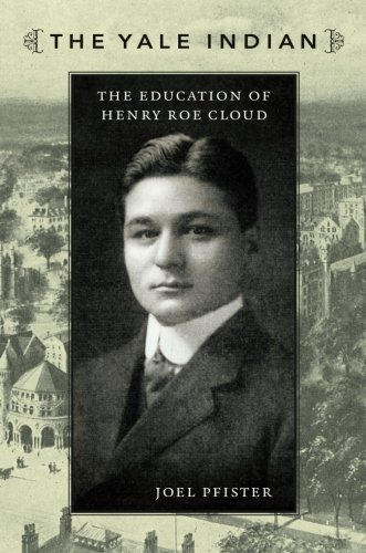 The Yale Indian: The Education of Henry Roe Cloud (New Americanists)