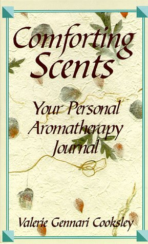 Comforting Scents: A Personal Aromatherapy Journal - Comforting Scent
