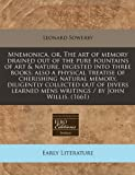 Mnemonica, or, the Art of Memory Drained Out of the Pure Fountains of Art and Nature, Digested into Three Books, Leonard Sowerby, 1240419910