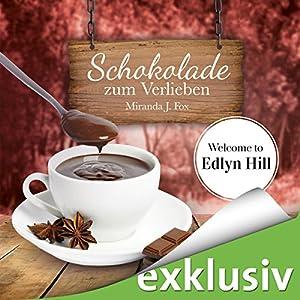 Schokolade zum Verlieben (Welcome to Edlyn Hill 1) Audiobook