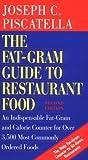 The Fat-Gram Guide to Restaurant Food, Joseph C. Piscatella, 0761109501