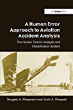 A Human Error Approach to Aviation Accident Analysis: The Human Factors Analysis and Classification System (English Edition)