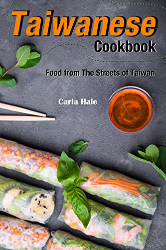 Taiwanese Cookbook: Food from The Streets of Taiwan by Carla Hale