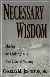 Necessary Wisdom: Meeting the Challenge of a New Cultural Maturity