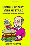 Humour on Wry, with Mustard, Bruce M. Gravel, 1438200560