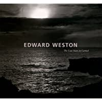 Edward Weston: The Last Years in Carmel