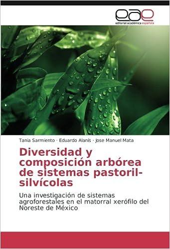 Book Diversidad y composición arbórea de sistemas pastoril-silvícolas: Una investigación de sistemas agroforestales en el matorral xerófilo del Noreste de México (Spanish Edition)