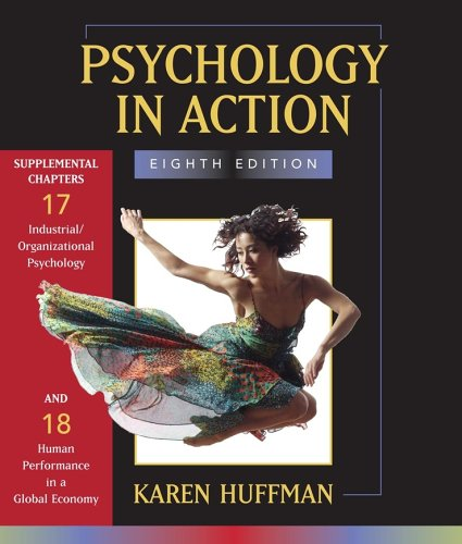 Psychology in Action: Chapter 17 Industrial / Organizational Psychology; Chapter 18 Human Performance in a Global Econom