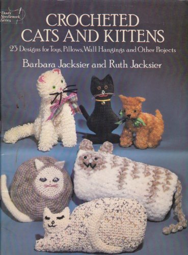 Crocheted Cats and Kittens: 23 Designs for Toys, Pillows, Wall Hangings and Other Projects (Crocheted Hanging New)