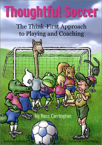 Thoughtful Soccer: The Think First Approach to Playing and Coaching -