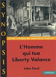 'L'Homme qui tua Liberty Valance' de John Ford,étude critique par Jean-Louis Leutrat