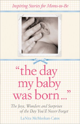 Day My Baby Was Born: The Joys, Wonders, and Surprises of the Day Youll Never Forget