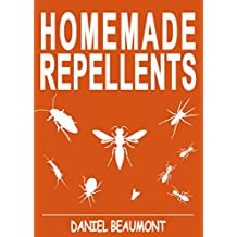 Homemade Repellents: 31 Organic Repellents and Natural Home Remedies to Get Rid of Bugs, Prevent Bug Bites, and Heal Bee Stings (Homemade Repellents, Natural ... Homesteading, How to Get Rid of Bed Bugs)
