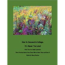 How to Succeed in College: It's Never Too Late! Part Two For Adult Learners