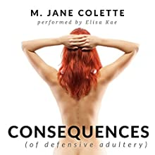 Consequences (Of Defensive Adultery) Audiobook by M. Jane Colette Narrated by Elisa Kae