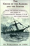 img - for The Cruise of the Alabama and the Sumter: From the Private Journals and Papers of Commander R. Semmes, C.S.N. and Other Officers book / textbook / text book