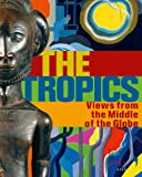 img - for The Tropics: Views From the Middle of the Globe book / textbook / text book