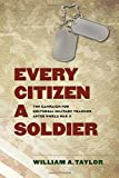 Every Citizen a Soldier: The Campaign for Universal Military Training after World War II (Williams-Ford Texas A&M University Military History Series)